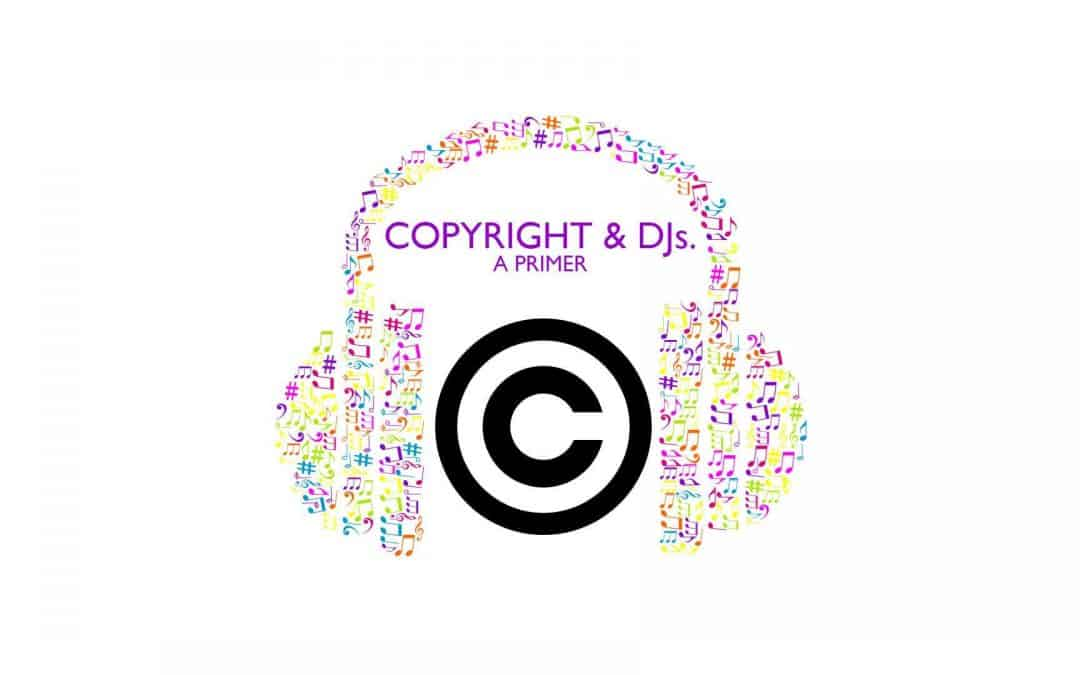 DJs and Copyright. A Primer.