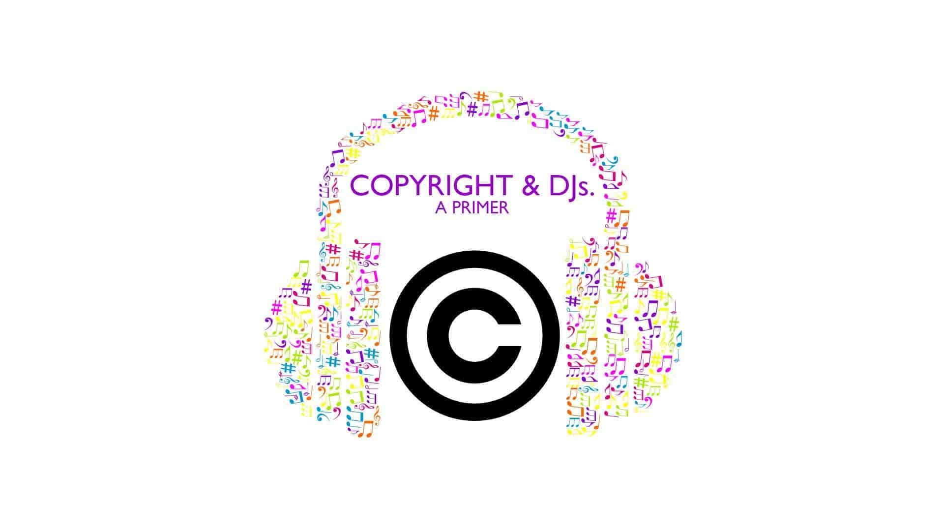 DJ's and Copyright. A Primer.