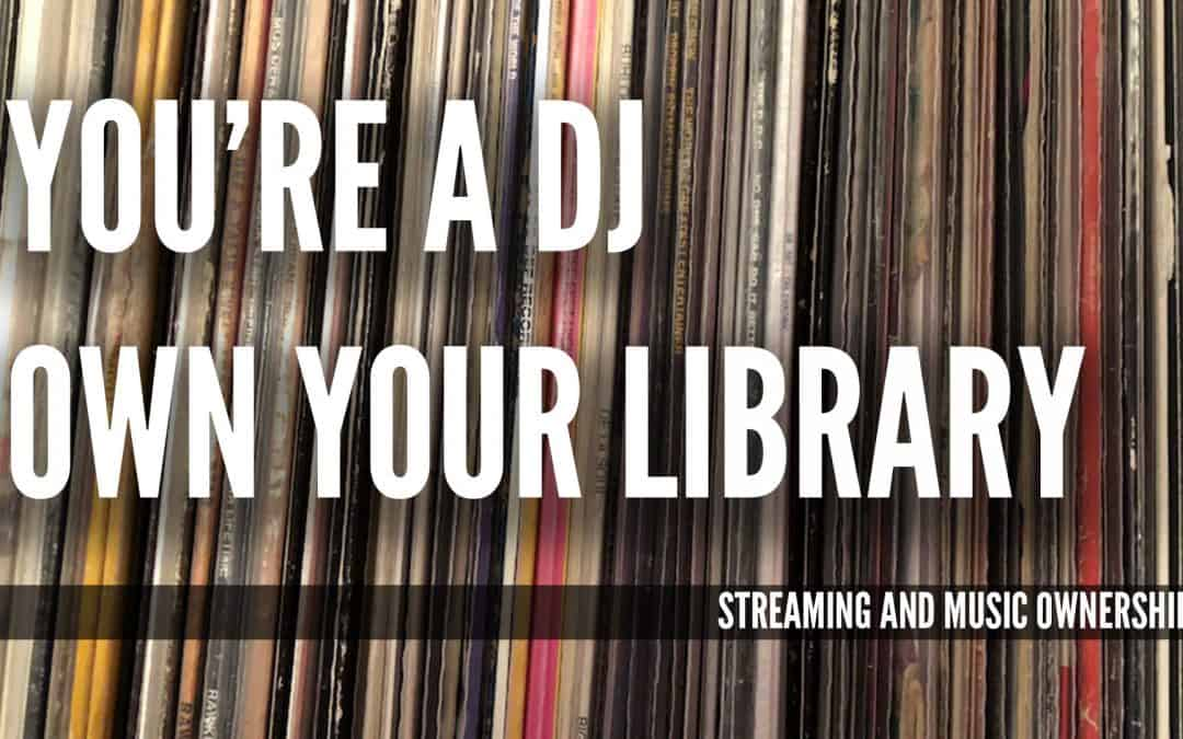 You're A DJ. Own Your Library.