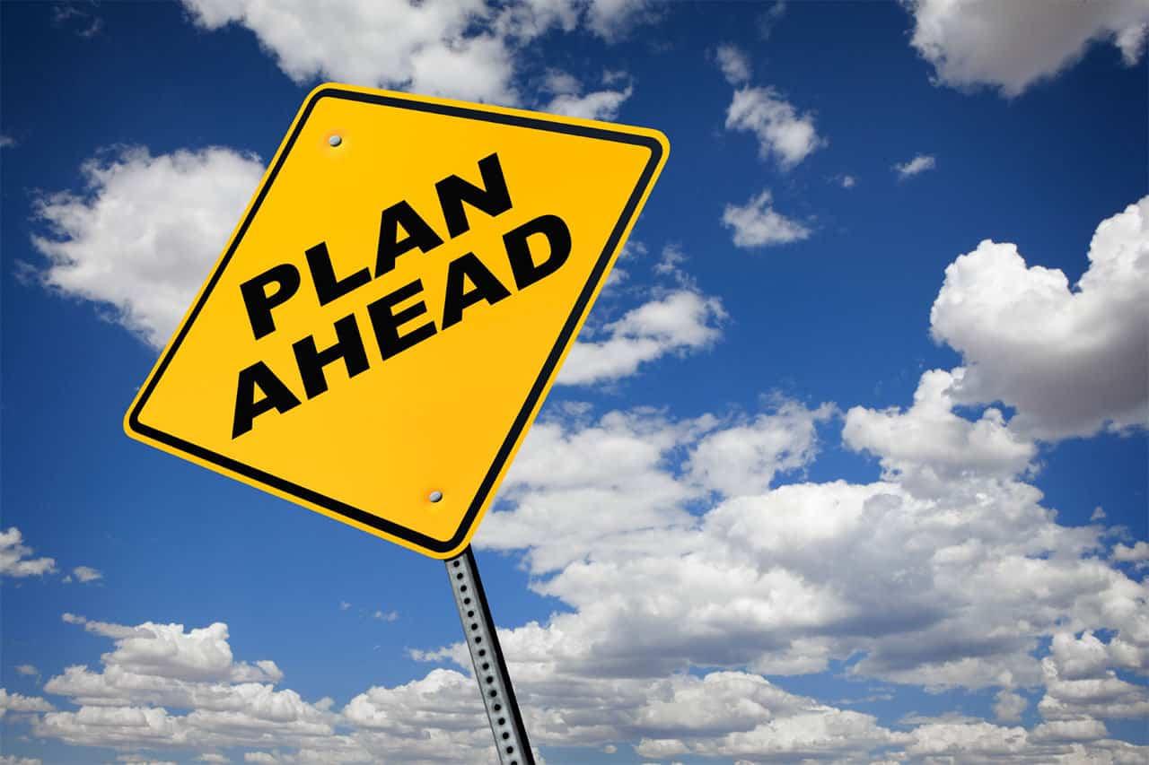 Plan ahead. Don't procrastinate.