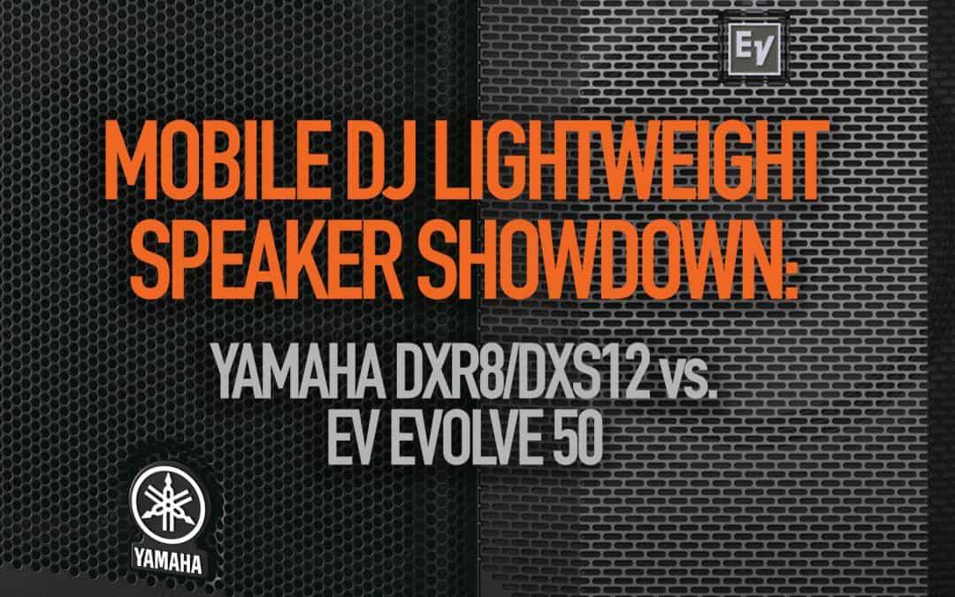 Yamaha DXR8/DXS12 vs. EV Evolve 50