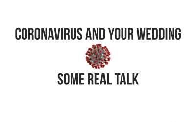 Coronavirus And Your Wedding. Some Real Talk.